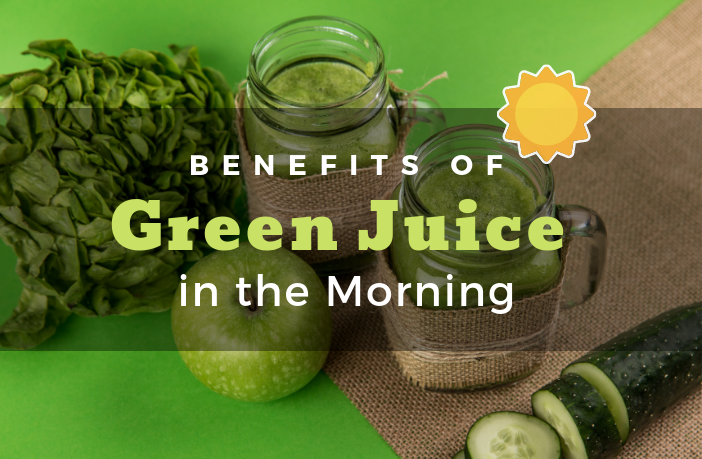 Benefits of Green Juice in the Morning