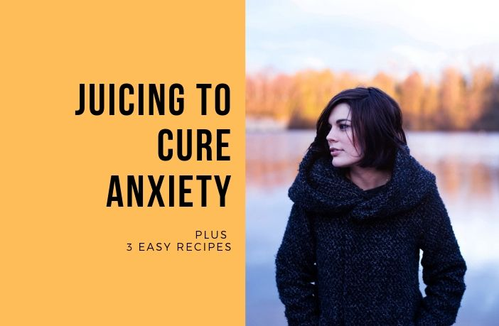 Can Juicing Cure Anxiety